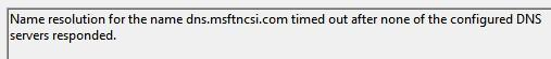 Registry tweak: Name resolution for the name dns.msftncsi.com timed out
